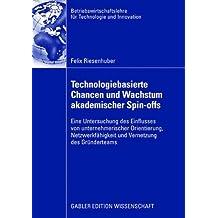Technologiebasierte Chancen und Wachstum akademischer Spin-offs: Eine Untersuchung des Einflusses von unternehmerischer Orientierung, Netzwerkfähigkeit ... für Technologie und Innovation 61)
