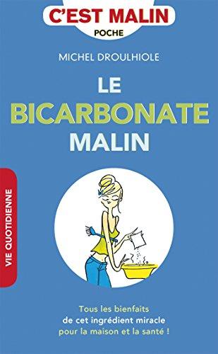 Le bicarbonate, c'est malin: Tous les bienfaits de cet ingrédient miracle pour la santé et la maison !