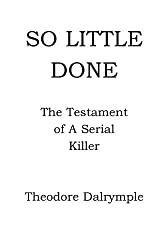 So Little Done: The Testament of a Serial Killer by Theodore Dalrymple (2004-12-20)