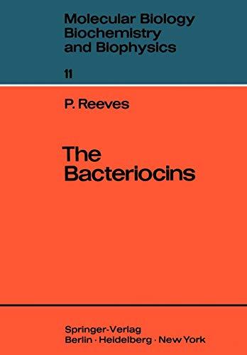 The Bacteriocins (Molecular Biology, Biochemistry and Biophysics   Molekularbiologie, Biochemie und Biophysik, Band 11)