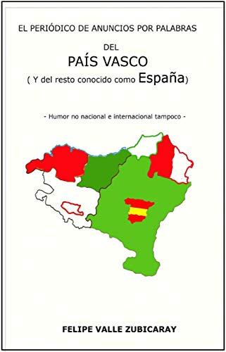 El Periódico de Anuncios por Palabras del País Vasco (y del resto conocido como España): Humor no nacional y no internacional tampoco por Felipe Valle Zubicaray