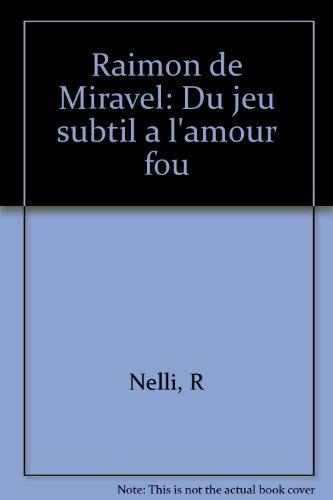 Raimon de Miravel: Du jeu subtil a l'amour fou
