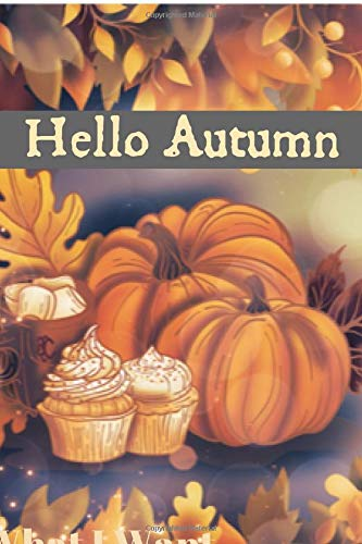 Hello Autumn: A Blank Lined 120 Page Journal For Celebrating Fall Leaves And Pumpkins