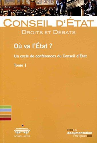 Où va l'Etat ? Un cycle de conférences du Conseil d'Etat - Tome 1 par Conseil d'Etat