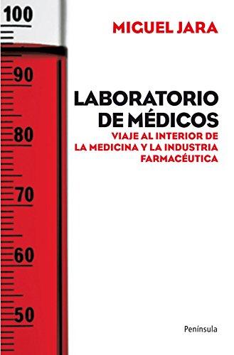 Laboratorio de médicos: Viaje al interior de la medicina y la industria farmacéutica (ATALAYA)