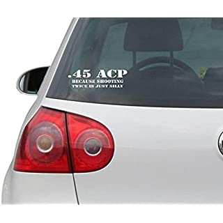 Aufkleber / Autoaufkleber - JDM - Die cut - 45 ACP - Because Shooting Twice Is Silly! Funny Die Cut Vinyl Decal / Sticker - weiß - 209mm x 76mm