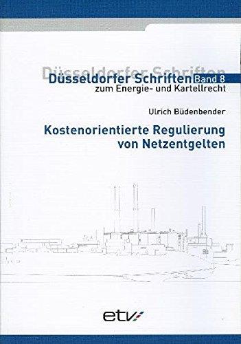 Kostenorientierte Regulierung von Netzentgelten (Düsseldorfer Schriften zum Energie- und Kartellrecht)