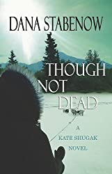 Though Not Dead (Center Point Platinum Mystery (Large Print)) by Dana Stabenow (2011-03-06)
