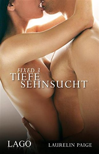Fixed 3 - Tiefe Sehnsucht: Band 3 (German Edition)