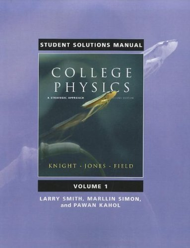 Student Solutions Manual for College Physics: A Strategic Approach Volume 1 (Chs. 1-16) 2nd (second) Edition by Knight, Randall D., Jones, Brian, Field, Stuart, Smith, Larr [2010]