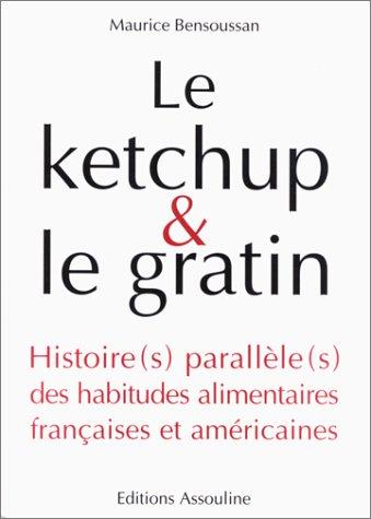 LE KETCHUP & LE GRATIN. Histoire(s) parallèle(s) des habitudes alimentaires françaises et américaines