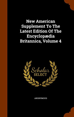 New American Supplement To The Latest Edition Of The Encyclopædia Britannica, Volume 4