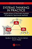 Systems Thinking in Practice: Applications of the Event Analysis of Systemic Teamwork Method (Transportation Human Factors)