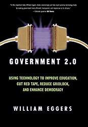 Government 2.0: Using Technology to Improve Education, Cut Red Tape, Reduce Gridlock, and Enhance Democracy by William Eggers (2004-12-09)