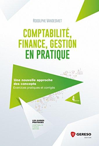 Comptabilité, finance, gestion en pratique: Une nouvelle approche des concepts - Exercices pratiques et corrigés