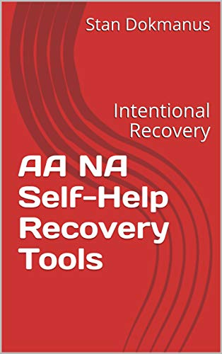 AA NA Self-Help Recovery Tools: Intentional Recovery (Counseling, Therapy and Treatment using the ABCs of Treatment Book 2) (English Edition)