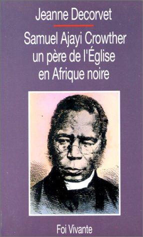Samuel Ajayi Crowther : Un père de l'Eglise en Afrique noire