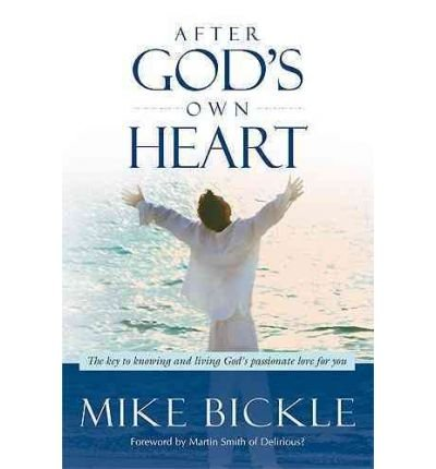 [ AFTER GOD'S OWN HEART: THE KEY TO KNOWING AND LIVING GOD'S PASSIONATE LOVE FOR YOU ] by Bickle, Mike ( Author) May-2009 [ Paperback ]