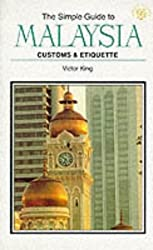 The Simple Guide to Malaysia: Customs and Etiquette (Simple Guides)