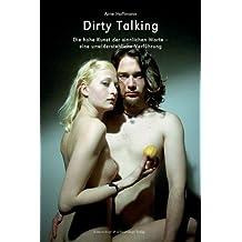 Dirty Talking: Die hohe Kunst der sinnlichen Worte - eine unwiderstehliche Verführung