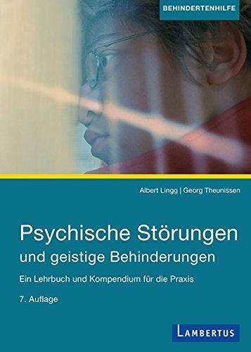 Psychische Störungen und geistige Behinderungen: Ein Lehrbuch und Kompendium für die Praxis, 7. aktualisierte Auflage