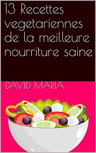 Couverture du livre 13 Recettes vegetariennes de la meilleure nourriture saine