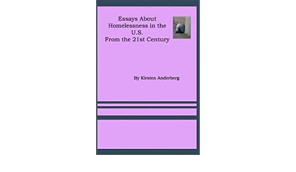 Cause And Effect Essay Papers St Century Essays On Homelessness Essays By Kirsten Anderberg Book   Ebook Kirsten Anderberg Kirsten Anderberg Amazoncouk Kindle Store Persuasive Essay Topics High School also Essays On English Language St Century Essays On Homelessness Essays By Kirsten Anderberg  Thesis Statement Example For Essays