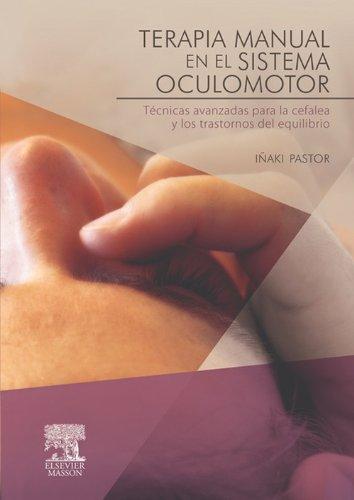 Terapia manual en el sistema oculomotor: Técnicas avanzadas para la cefalea y los trastornos del equilibrio por Iñaki Pastor Pons
