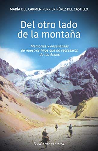 Del otro lado de la montaña: Memorias y enseñanzas de nuestros hijos que no regresaron de los Andes