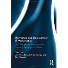The Nature and Development of Mathematics: Cross Disciplinary Perspectives on Cognition, Learning and Culture