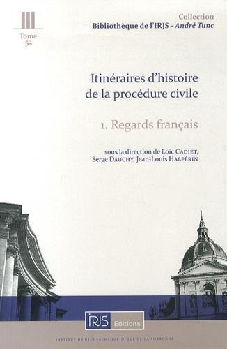 Itinéraires d'histoire de la procédure civile : Regards français par Loïc Cadiet
