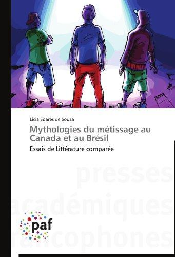 Mythologies du métissage au canada et au brésil par Licia Soares de Souza