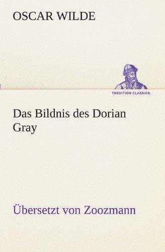 Das Bildnis des Dorian Gray. Übersetzt von Zoozmann (TREDITION CLASSICS)