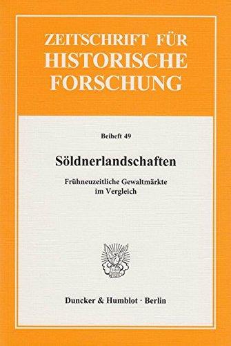 Söldnerlandschaften.: Frühneuzeitliche Gewaltmärkte im Vergleich. (Zeitschrift für Historische Forschung. Beihefte)