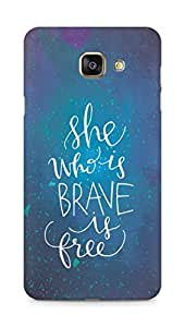 AMEZ she who is brave is free Back Cover For Samsung Galaxy A7 (2016 EDITION)