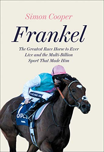 Frankel: The Greatest Racehorse of All Time and the Sport That Made Him (English Edition) (Von Jockey Cooper)