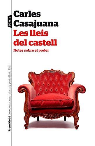 Les lleis del castell: Notes sobre el poder. IV Premi Godó de Reporterisme i Assaig periodístic 2014 (P.VISIONS)