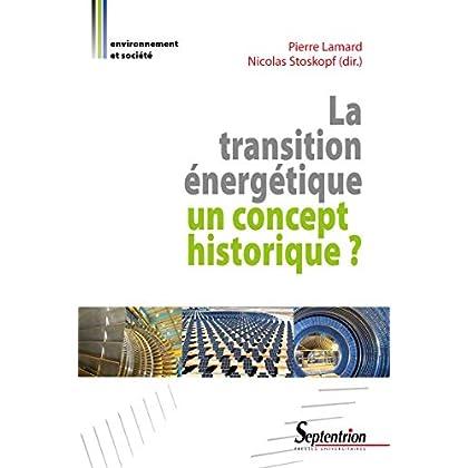 La transition énergétique: un concept historique? (Environnement et société)