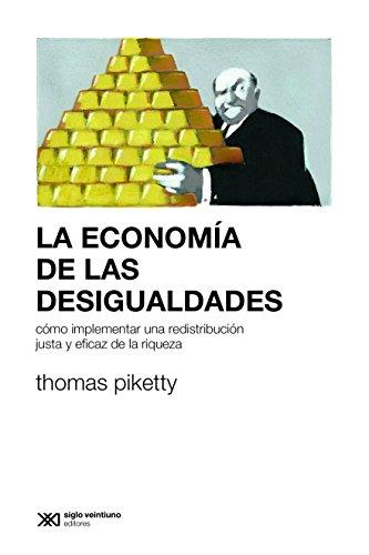 La economía de las desigualdades: Cómo implementar una redistribución justa y eficaz de la riqueza (Sociología y Política (serie Rumbos teóricos)) por Thomas Piketty