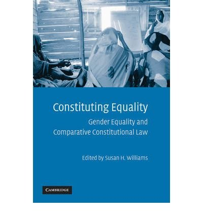 [(Constituting Equality: Gender Equality and Comparative Constitutional Law )] [Author: Susan H. Williams] [Aug-2009]
