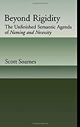 Beyond Rigidity: The Unfinished Semantic Agenda of Naming and Necessity by Scott Soames (2002-01-03)