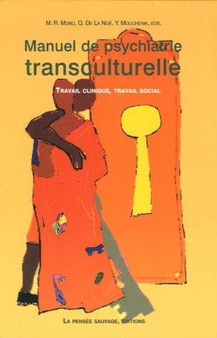 Manuel de psychiatrie transculturelle : Travail clinique, travail social