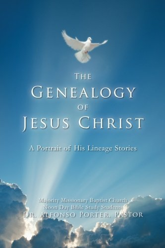 The Genealogy of Jesus Christ: A Portrait of His Lineage Stories by Dr. Alfonso Porter (2014-12-12)