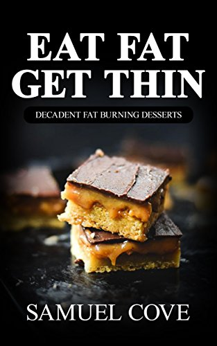 Eat Fat Get Thin: 200+ of The Very BEST Ketogenic Dessert Recipes - Your Guide to Rapid Weight Loss (Upgraded Ketogenic Living Cookbook©) (English Edition) (200 Thin)