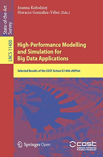 High-Performance Modelling and Simulation for Big Data Applications: Selected Results of the COST Action IC1406 cHiPSet (Lecture Notes in Computer Science Book 11400) (English Edition)
