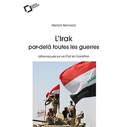 L'Irak, par-delà toutes les guerres: idées reçues sur un Etat en transition (Idées reçues grand angle)