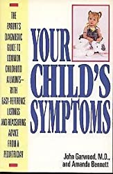 Your Child's Symptoms: The Parent's Diagnostic Guide to Common Childhood Ailments With Easy-Reference Listings and Reassuring Advice from a Pediatrician