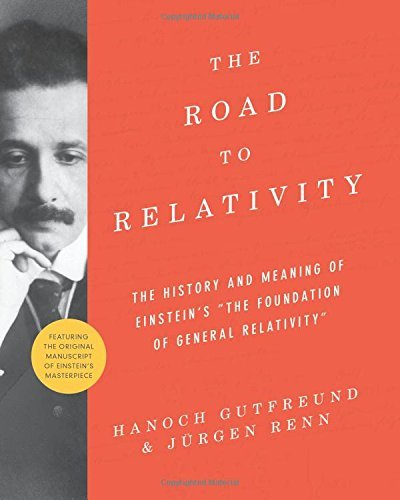 The Road to Relativity: The History and Meaning of Einstein's The Foundation of General Relativity Featuring the Original Manuscript of Einstein¡¯s Masterpiece by Hanoch Gutfreund (2015-06-02)
