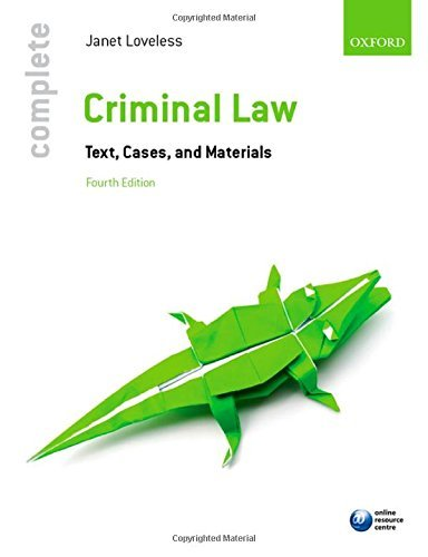 Complete Criminal Law: Text, Cases, and Materials: Written by Janet Loveless, 2014 Edition, (4) Publisher: OUP Oxford [Paperback]