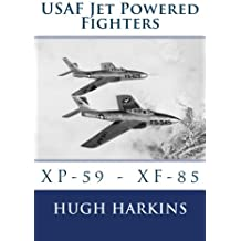 USAF Jet Powered Fighters: XP-59 - XF-85: Volume 1 (USAF Jet & Rocket Powered Fighters)
